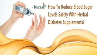 How To Reduce Blood Sugar Levels Safely With Herbal Diabetes Supplements?
