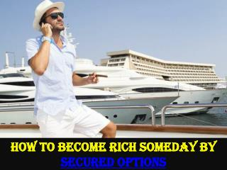 How to Become Rich Someday by Secured Options