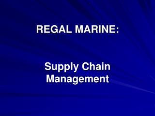 REGAL MARINE:    Supply Chain Management
