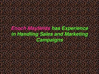 Enoch Mayfields has Experience in Handling Sales and Marketing Campaigns