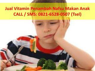 0821-6528-0507(Tsel), jual vitamin penambah nafsu makan anak