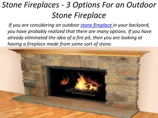 Stone Fireplaces - 3 Options For an Outdoor Stone Fireplace