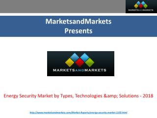 Energy Security Market by Types, Technologies & Solutions - 2018