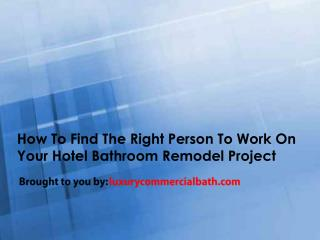 How To Find The Right Person To Work On Your Hotel Bathroom Remodel Project