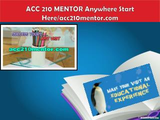 ACC 210 MENTOR Anywhere Start Here/acc210mentor.com