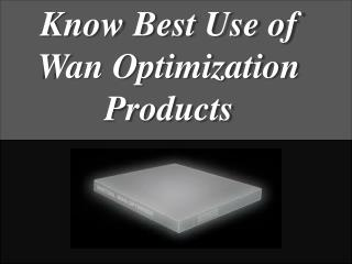 Know Best Use of Wan Optimization Products