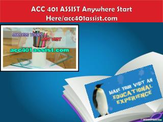 ACC 401 ASSIST Anywhere Start Here/acc401assist.com