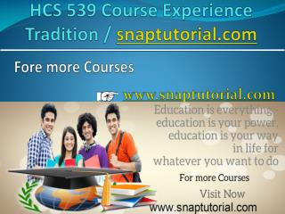 HCS 539 Course Experience Tradition / snaptutorial.com