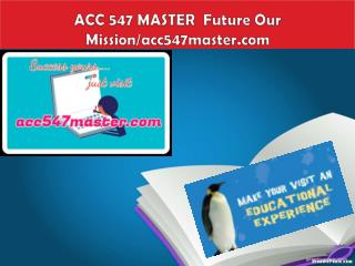 ACC 547 MASTER  Future Our Mission/acc547master.com