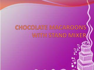 Chocolate Macaroons With Stand Mixer