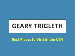 Best Places to Visit in the USA Covered by Geary Trigleth