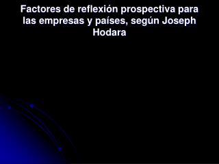 Factores de reflexi n prospectiva para las empresas y pa ses, seg n Joseph Hodara
