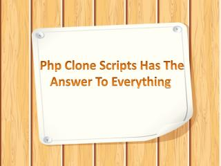 Php Clone Scripts Has The Answer To Everything