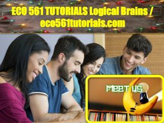 ECO 561 TUTORIALS Logical Brains / eco561tutorials.com