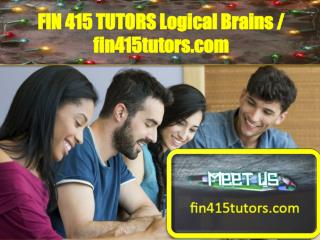 FIN 415 TUTORS Logical Brains / fin415tutors.com