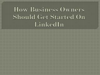 How Business Owners Should Get Started On LinkedIn