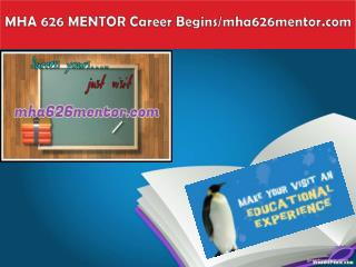 MHA 626 MENTOR Career Begins/mha626mentor.com