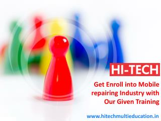 Get Enroll into Mobile repairing Industry with Our Given Training
