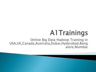 Online Big Data Hadoop Training in USA,UK,Canada,Australia,Dubai,Hyderabad,Bangalore,Mumbai