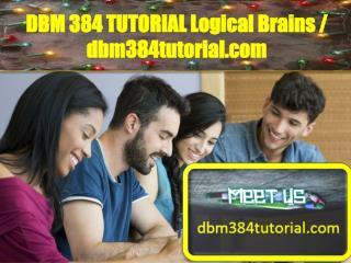 DBM 384 TUTORIAL Logical Brains / dbm384tutorial.com