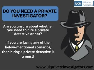DO YOU NEED A PRIVATE INVESTIGATOR?