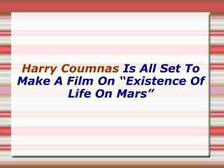 "Harry Coumnas Is All Set To Make A Film On ""Existence Of Life On Mars"""
