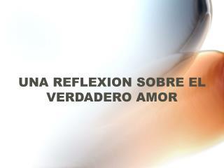 UNA REFLEXION SOBRE EL VERDADERO AMOR