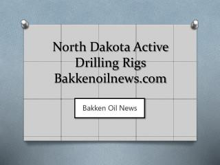North Dakota Active Drilling Rigs - bakkenoilnews.com
