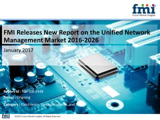 Unified Network Management Market Industry Analysis, Trend and Growth, 2016-2026