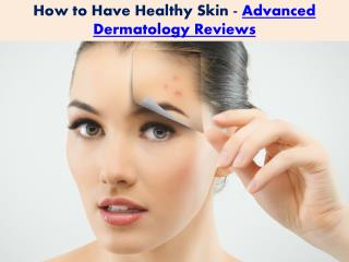 How to Have Healthy Skin-Advanced Dermatology Reviews