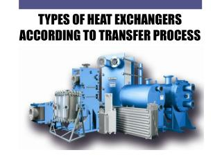 TYPES OF HEAT EXCHANGERS ACCORDING TO TRANSFER PROCESS