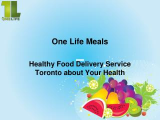 Healthy Food Delivery Service Toronto about Your Health