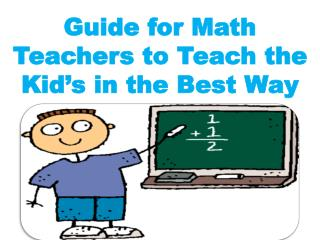 Guide for Math Teachers to Teach the Kid's in the Best Way
