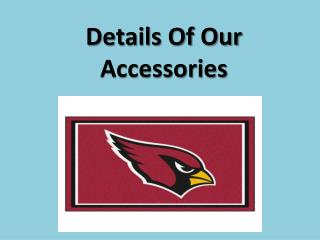 Details Of Our Accessories