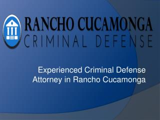 Experienced Criminal Defense Attorney in Rancho Cucamonga