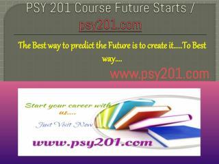 PSY 201 Course Future Starts / psy201dotcom
