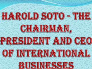 Harold Soto - The chairman, President and CEO of International Businesses