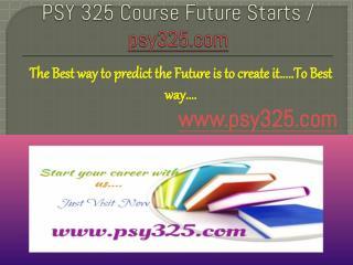 PSY 325 Course Future Starts / psy325dotcom