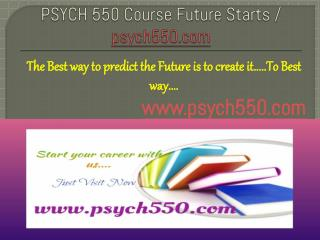PSYCH 550 Course Future Starts / psych550dotcom