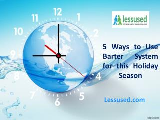 Lessused: 5 Ways to Use Barter System for the Holiday Season