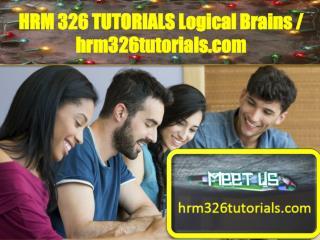 HRM 326 TUTORIALS Logical Brains / hrm326tutorials.com