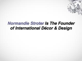 Normandie Stroter Is The Founder of International Décor & Design