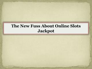 The New Fuss About Online Slots Jackpot