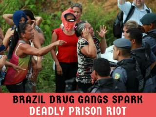 Brazil drug gangs spark deadly prison riot