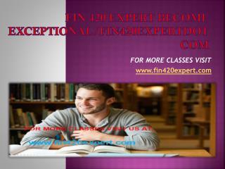 fin 420 expert Become Exceptional/fin420expertdotcom