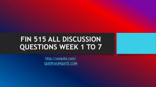 FIN 515 ALL DISCUSSION QUESTIONS WEEK 1 TO 7