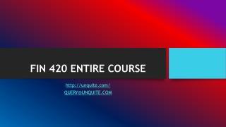 FIN 420 ENTIRE COURSE