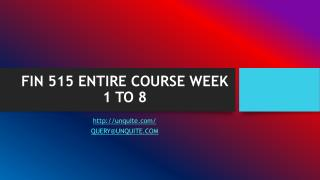 FIN 515 ENTIRE COURSE WEEK 1 TO 8