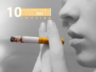 10 Reasons for Saying No to Smoking