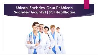 Shivani Sachdev Gour,Dr Shivani Sachdev Gour, Dr Shivani Sachdev Gour Reviews-Surrogacy Specialists
